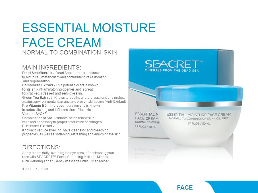 ESSENTIAL MOISTURE FACE CREAM FACE NORMAL TO COMBINATION SKIN MAIN INGREDIENTS: Dead Sea Minerals - Dead Sea minerals are known to aid in cell metabolism and contribute to its restoration and regeneration.