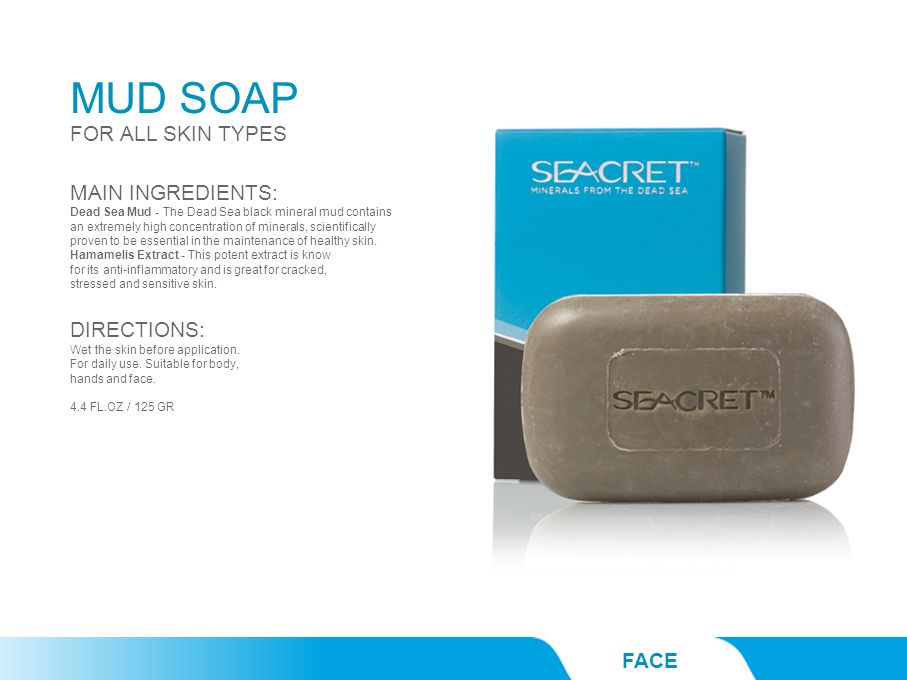 MUD SOAP FACE FOR ALL SKIN TYPES MAIN INGREDIENTS: Dead Sea Mud - The Dead Sea black mineral mud contains an extremely high concentration of minerals,
