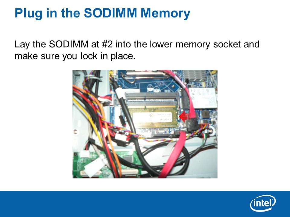 Plug in the SODIMM Memory Lay the SODIMM at #2 into the lower memory socket and make sure you lock in place.