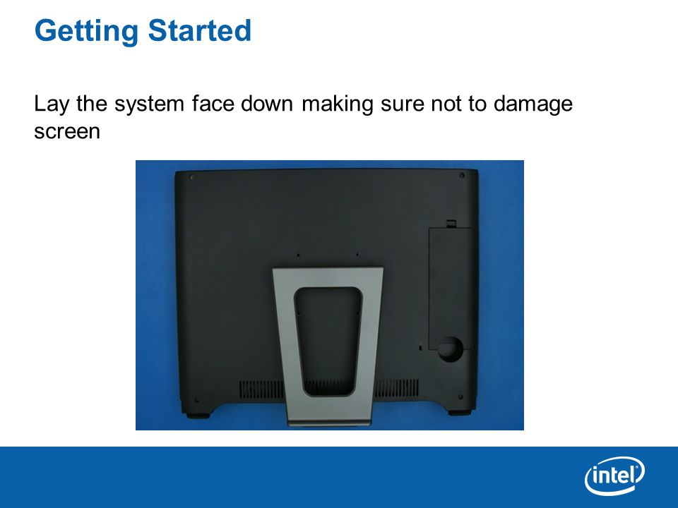 Getting Started Lay the system face down making sure not to damage screen