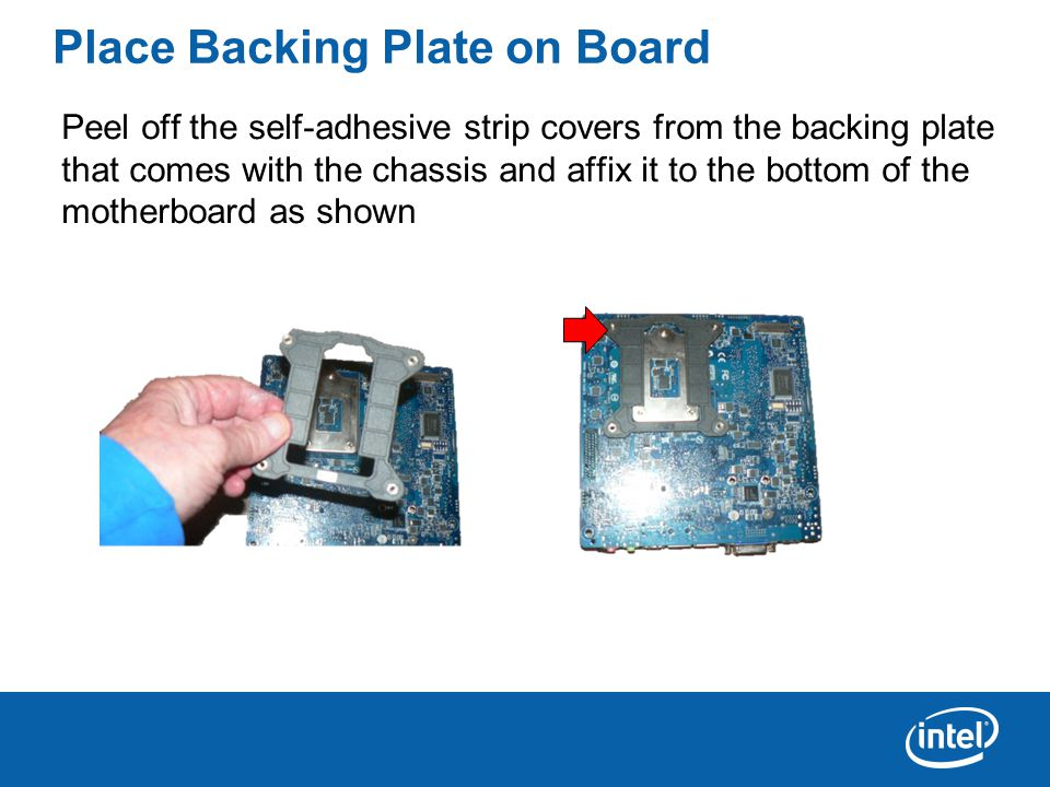 Place Backing Plate on Board Peel off the self-adhesive strip covers from the backing plate that comes with the chassis and affix it to the bottom of the motherboard as shown
