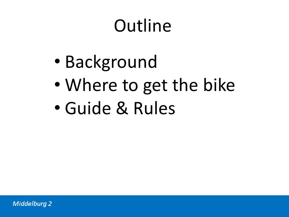 Middelburg 2 Outline Background Where to get the bike Guide & Rules