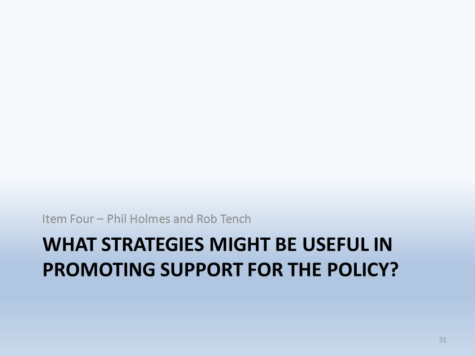 WHAT STRATEGIES MIGHT BE USEFUL IN PROMOTING SUPPORT FOR THE POLICY.
