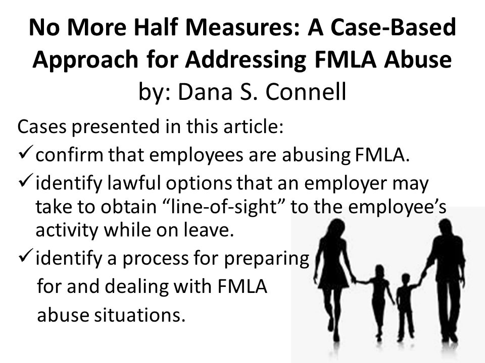 No More Half Measures: A Case-Based Approach for Addressing FMLA Abuse by: Dana S.