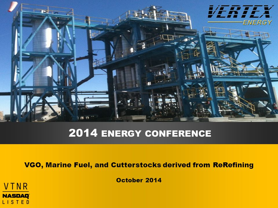 2014 ENERGY CONFERENCE VGO, Marine Fuel, and Cutterstocks derived from ReRefining October 2014