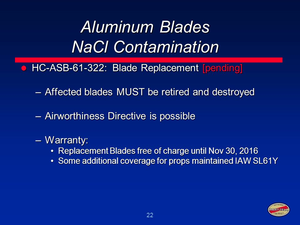 22 Aluminum Blades NaCl Contamination HC-ASB-61-322: Blade Replacement [pending] HC-ASB-61-322: Blade Replacement [pending] –Affected blades MUST be r
