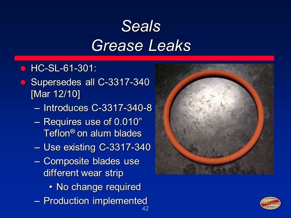 42 Seals Grease Leaks HC-SL-61-301: HC-SL-61-301: Supersedes all C-3317-340 [Mar 12/10] Supersedes all C-3317-340 [Mar 12/10] –Introduces C-3317-340-8