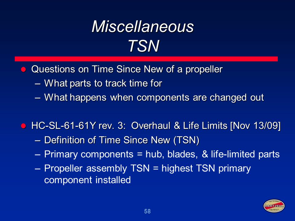 58 Miscellaneous TSN Questions on Time Since New of a propeller Questions on Time Since New of a propeller –What parts to track time for –What happens