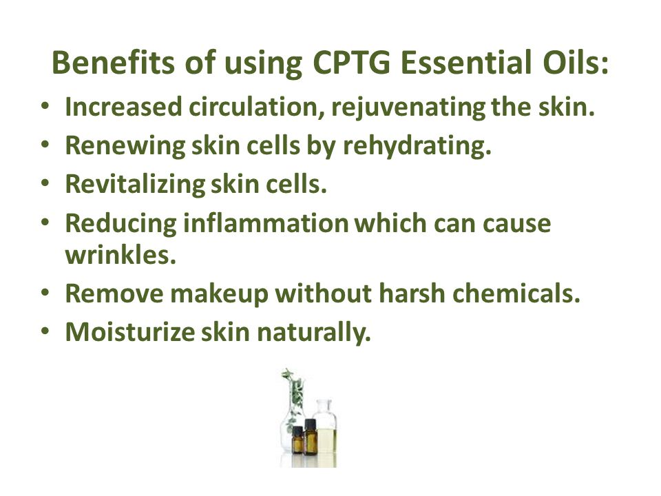 Benefits of using CPTG Essential Oils: Increased circulation, rejuvenating the skin. Renewing skin cells by rehydrating. Revitalizing skin cells. Redu