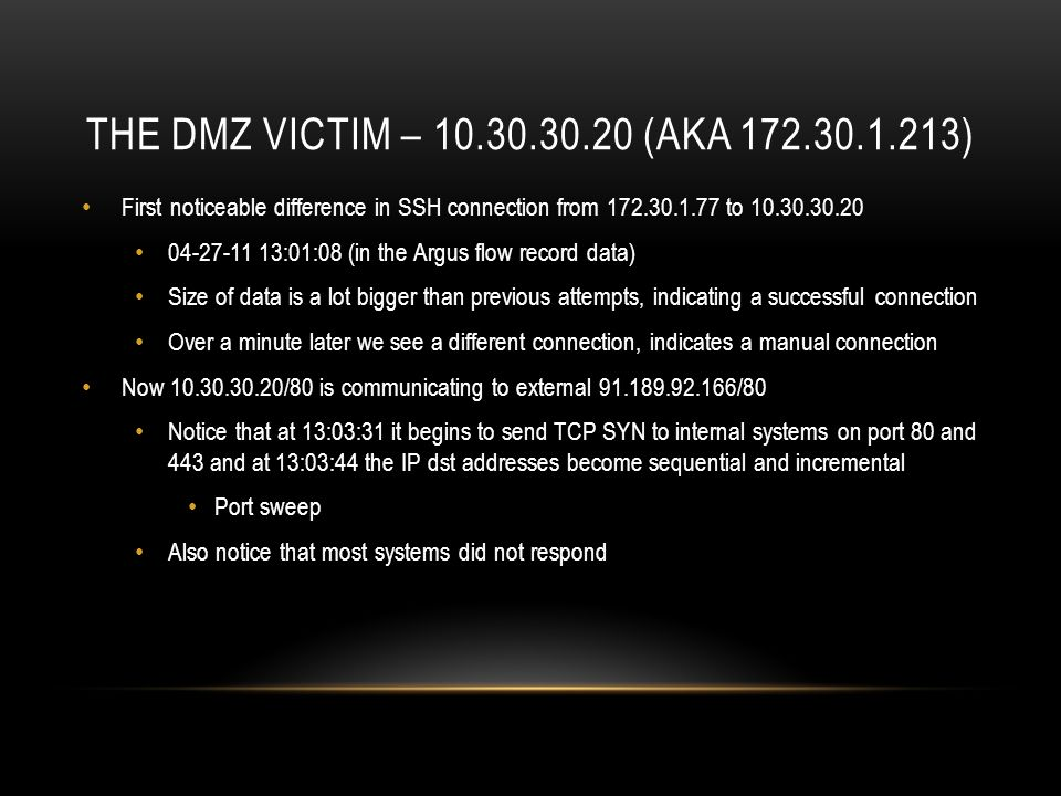 THE DMZ VICTIM – 10.30.30.20 (AKA 172.30.1.213) First noticeable difference in SSH connection from 172.30.1.77 to 10.30.30.20 04-27-11 13:01:08 (in th