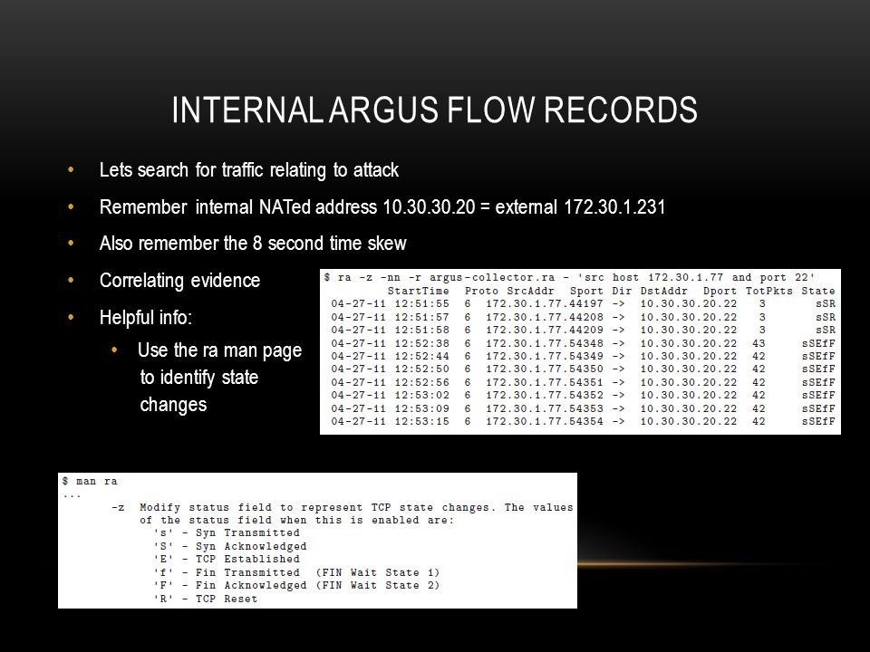 INTERNAL ARGUS FLOW RECORDS Lets search for traffic relating to attack Remember internal NATed address 10.30.30.20 = external 172.30.1.231 Also rememb