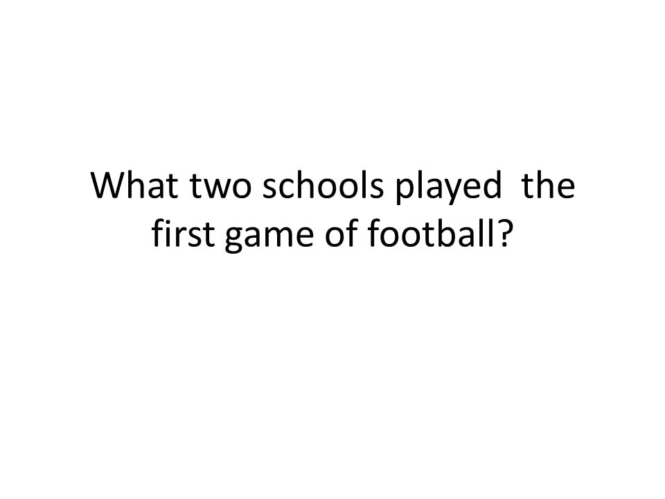 First Game of Football In 1869, the first game played in the United States occurred, between Princeton and Rutgers.