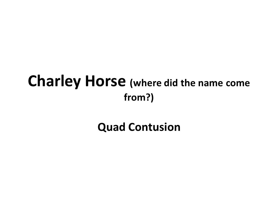 Charley Horse (where did the name come from ) Quad Contusion