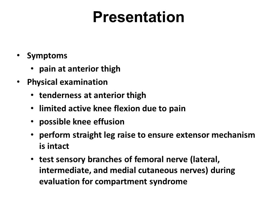 Presentation Symptoms pain at anterior thigh Physical examination tenderness at anterior thigh limited active knee flexion due to pain possible knee e