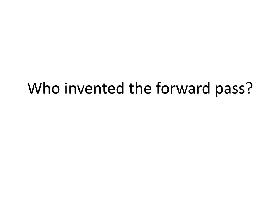 Who invented the forward pass
