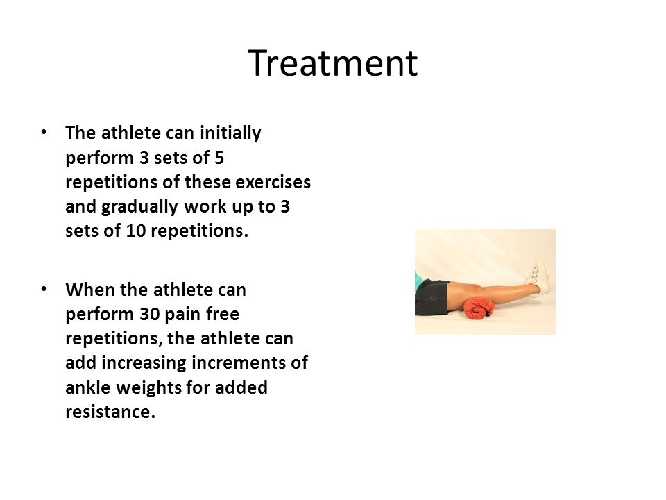 Treatment The athlete can initially perform 3 sets of 5 repetitions of these exercises and gradually work up to 3 sets of 10 repetitions. When the ath