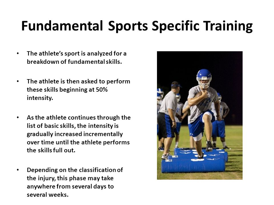 Fundamental Sports Specific Training The athlete's sport is analyzed for a breakdown of fundamental skills.