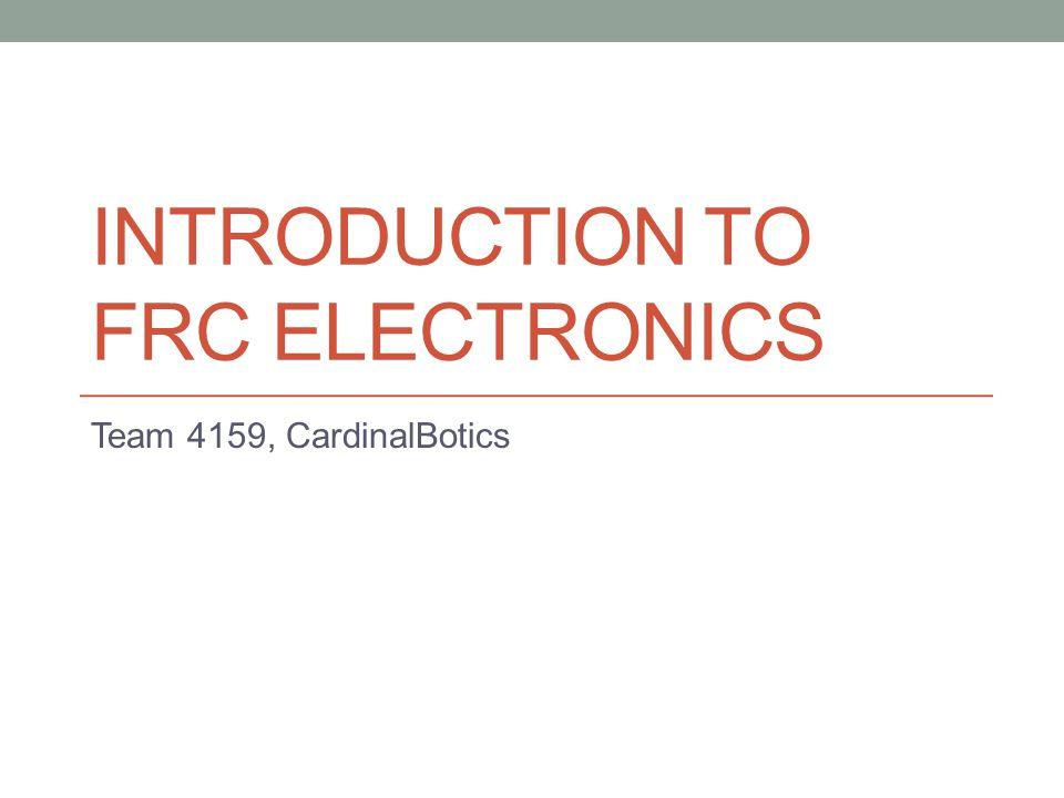 INTRODUCTION TO FRC ELECTRONICS Team 4159, CardinalBotics