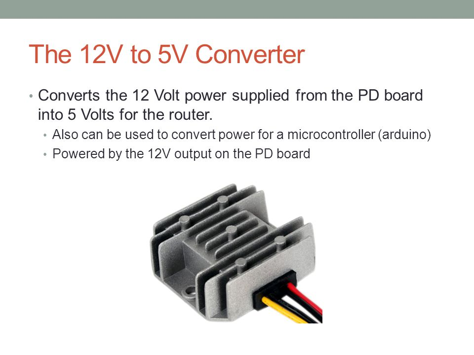 The 12V to 5V Converter Converts the 12 Volt power supplied from the PD board into 5 Volts for the router. Also can be used to convert power for a mic