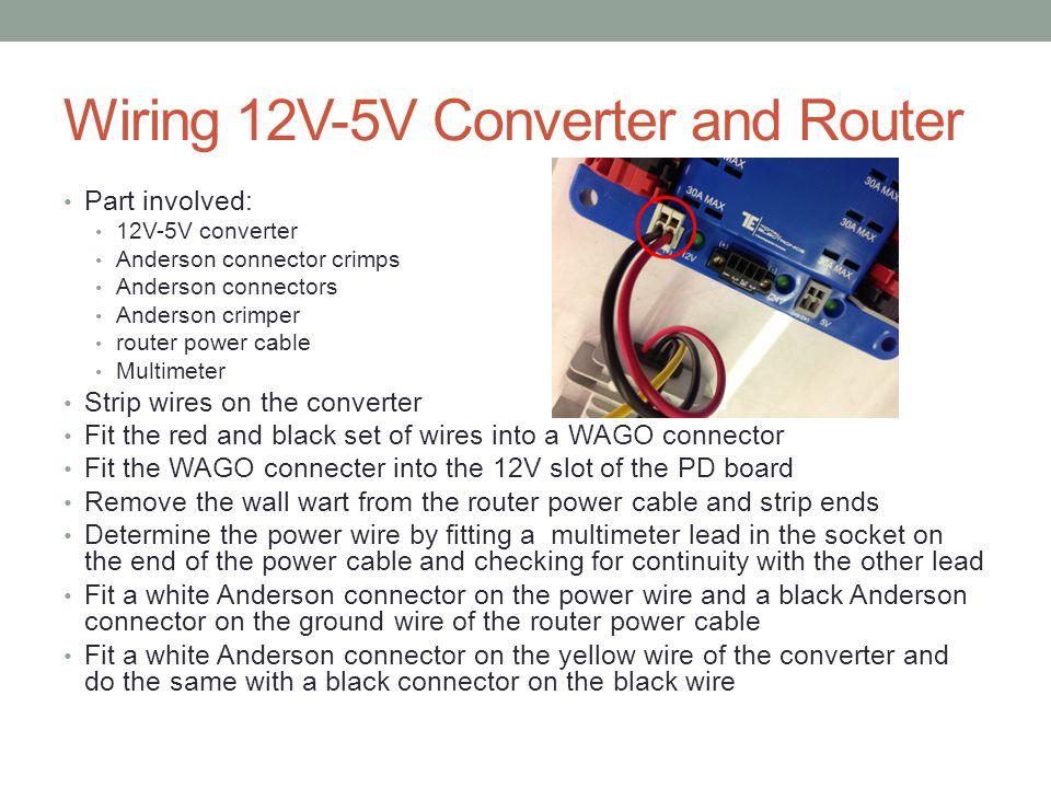 Wiring 12V-5V Converter and Router Part involved: 12V-5V converter Anderson connector crimps Anderson connectors Anderson crimper router power cable M