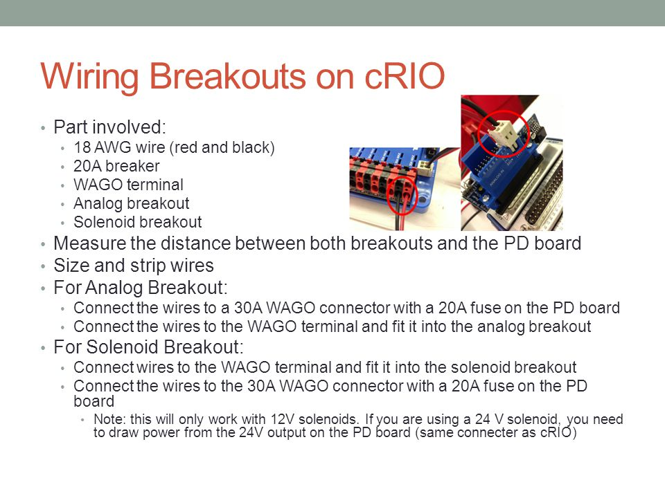 Wiring Breakouts on cRIO Part involved: 18 AWG wire (red and black) 20A breaker WAGO terminal Analog breakout Solenoid breakout Measure the distance b