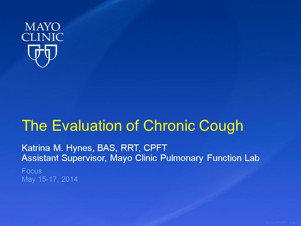 ©2014 MFMER | slide-2 Background Chronic Cough Definition: A cough that persists beyond 8 weeks Symptom-based problem Requires further diagnostic evaluation Social impact Anxiety Physical discomfort Social and personal embarrassment Reduction in quality of life Iyer VN, Lim KG.