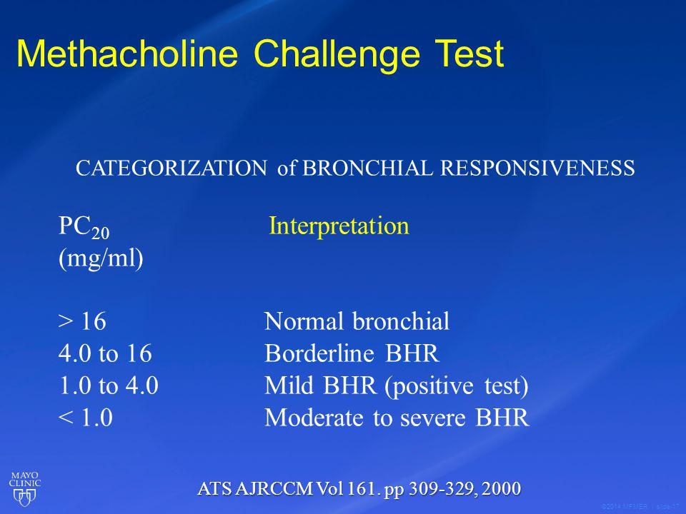 ©2014 MFMER | slide-17 Methacholine Challenge Test CATEGORIZATION of BRONCHIAL RESPONSIVENESS PC 20 Interpretation (mg/ml) > 16 Normal bronchial 4.0 t