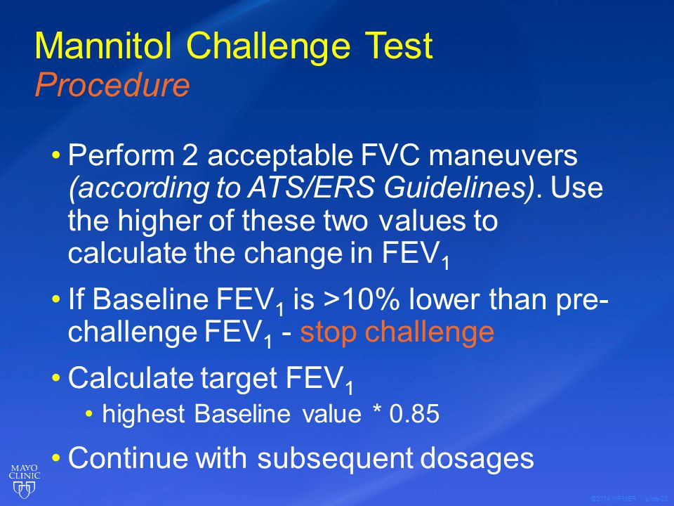 ©2014 MFMER | slide-22 Mannitol Challenge Test Procedure Perform 2 acceptable FVC maneuvers (according to ATS/ERS Guidelines).