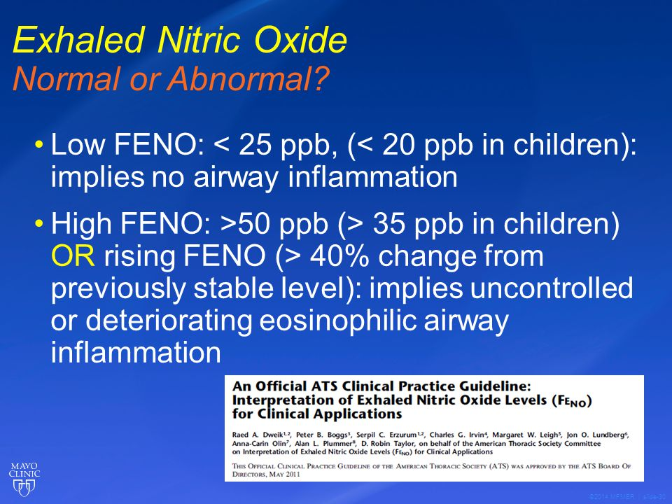 ©2014 MFMER | slide-30 Exhaled Nitric Oxide Normal or Abnormal? Low FENO: < 25 ppb, (< 20 ppb in children): implies no airway inflammation High FENO: