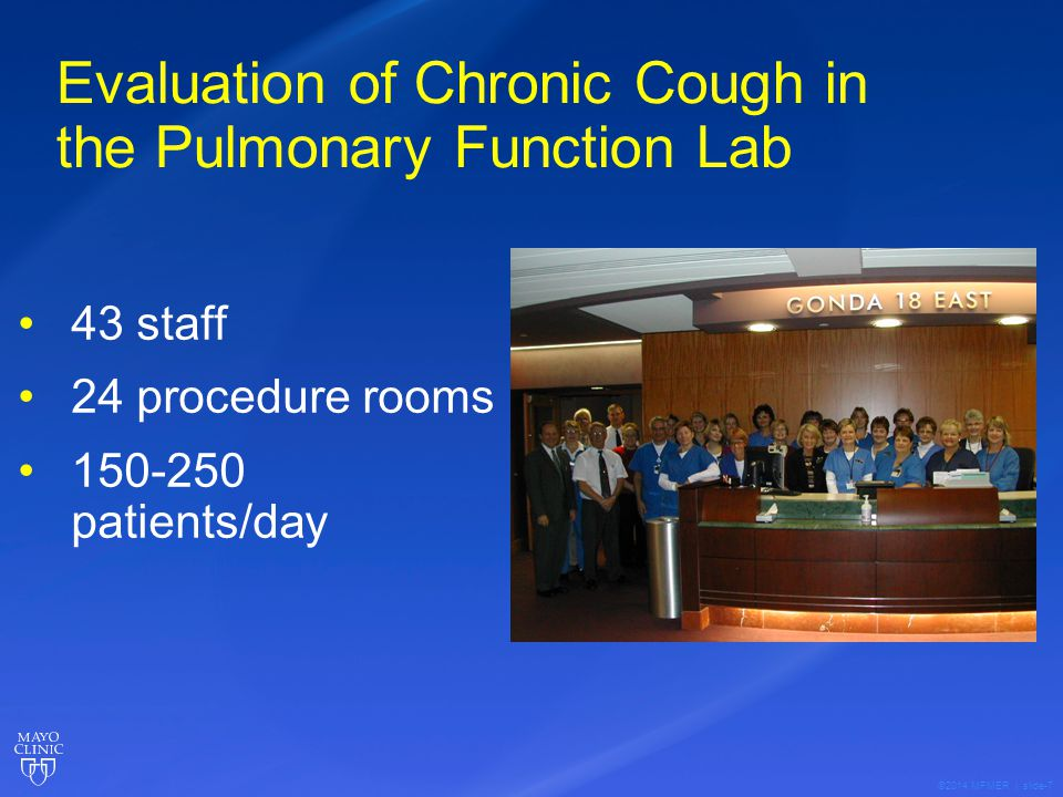 ©2014 MFMER | slide-7 Evaluation of Chronic Cough in the Pulmonary Function Lab 43 staff 24 procedure rooms 150-250 patients/day
