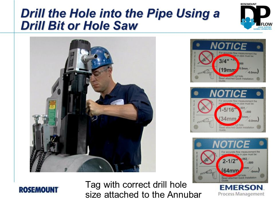 Drill the Hole into the Pipe Using a Drill Bit or Hole Saw Tag with correct drill hole size attached to the Annubar