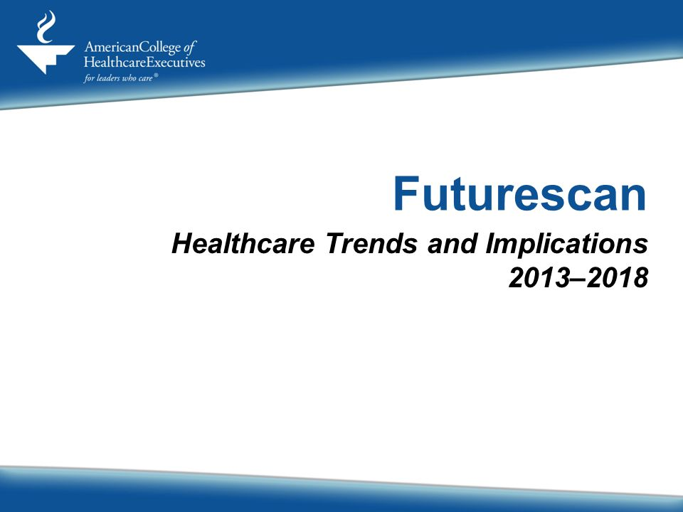 Healthcare Trends and Implications 2013–2018 Futurescan 1