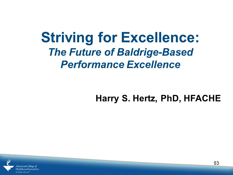 53 Striving for Excellence: The Future of Baldrige-Based Performance Excellence Harry S.