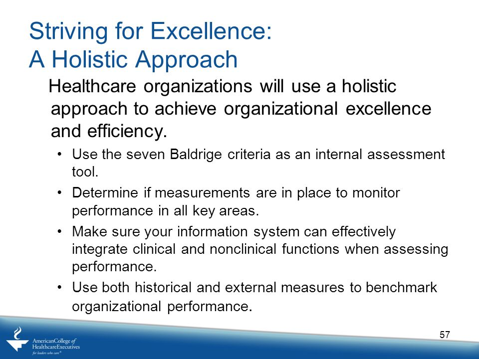 Striving for Excellence: A Holistic Approach Healthcare organizations will use a holistic approach to achieve organizational excellence and efficiency.