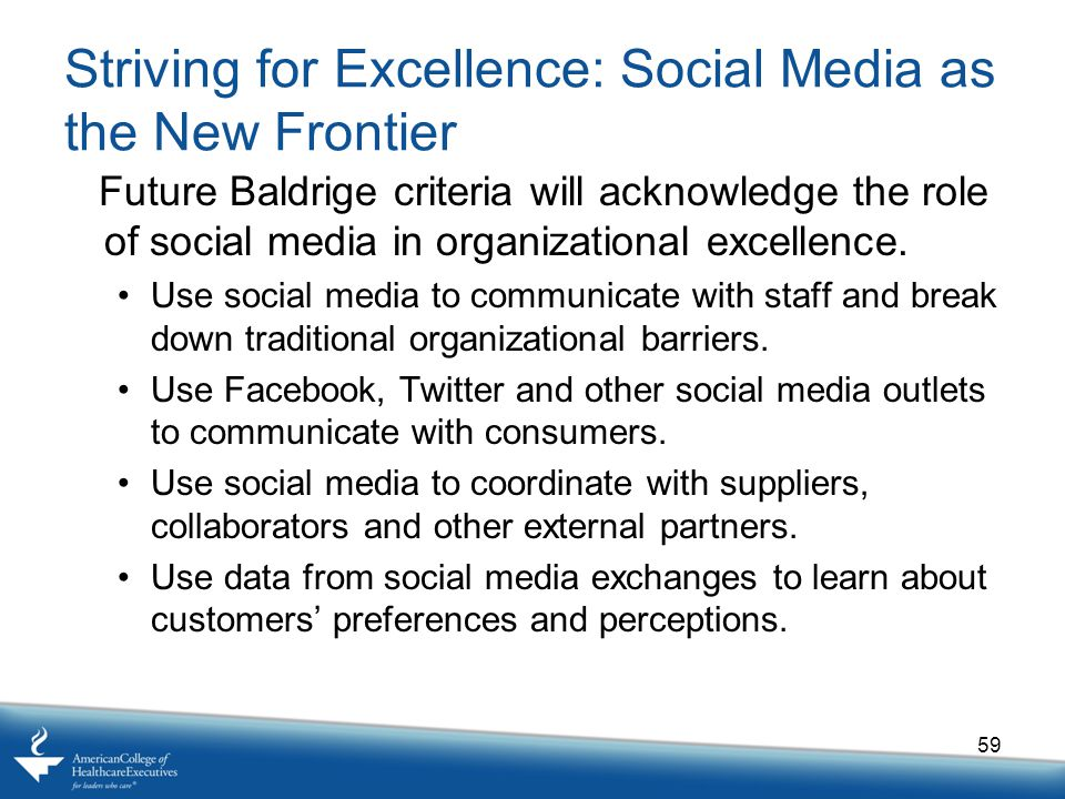 Striving for Excellence: Social Media as the New Frontier Future Baldrige criteria will acknowledge the role of social media in organizational excellence.