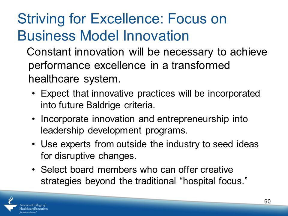 Striving for Excellence: Focus on Business Model Innovation Constant innovation will be necessary to achieve performance excellence in a transformed healthcare system.