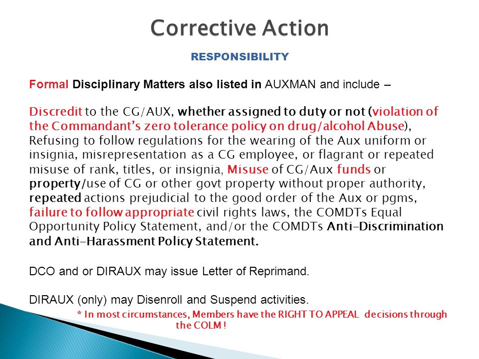RESPONSIBILITY Formal Disciplinary Matters also listed in AUXMAN and include – Discredit to the CG/AUX, whether assigned to duty or not (violation of