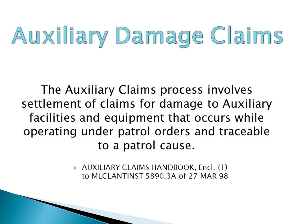 The Auxiliary Claims process involves settlement of claims for damage to Auxiliary facilities and equipment that occurs while operating under patrol o