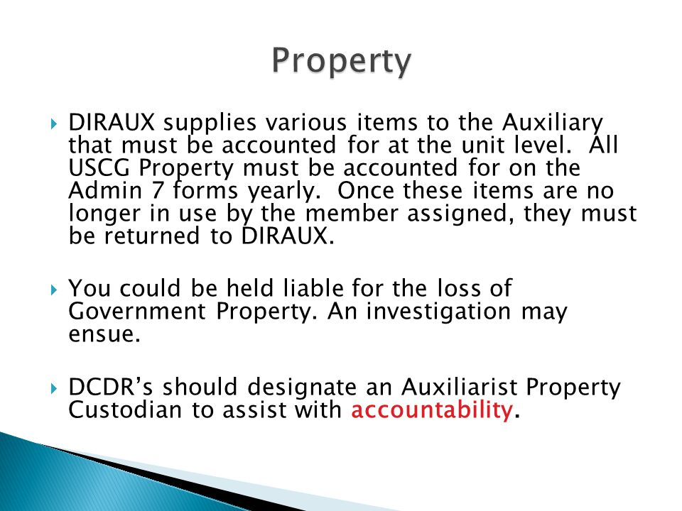  DIRAUX supplies various items to the Auxiliary that must be accounted for at the unit level. All USCG Property must be accounted for on the Admin 7