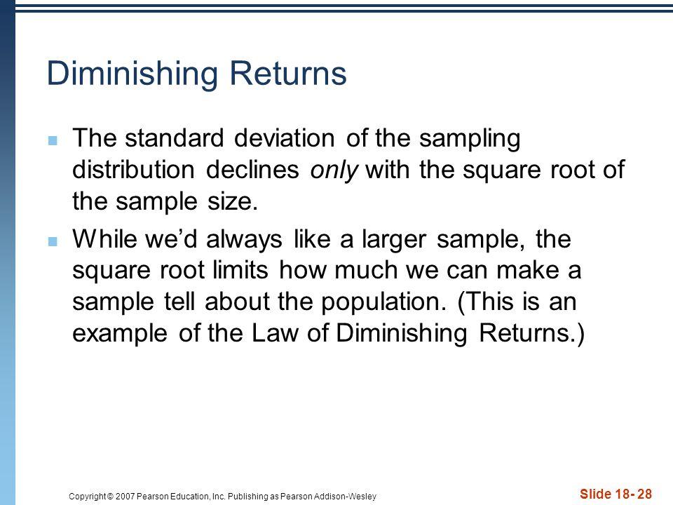 Copyright © 2007 Pearson Education, Inc. Publishing as Pearson Addison-Wesley Slide 18- 28 Diminishing Returns The standard deviation of the sampling
