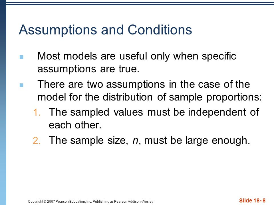 Copyright © 2007 Pearson Education, Inc. Publishing as Pearson Addison-Wesley Slide 18- 8 Assumptions and Conditions Most models are useful only when