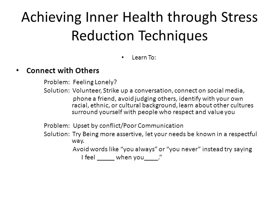 Achieving Inner Health through Stress Reduction Techniques Learn To: Connect with Others Problem: Feeling Lonely.
