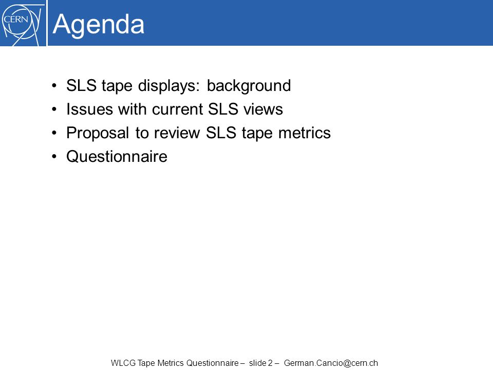 WLCG Tape Metrics Questionnaire – slide 2 – German.Cancio@cern.ch Agenda SLS tape displays: background Issues with current SLS views Proposal to revie