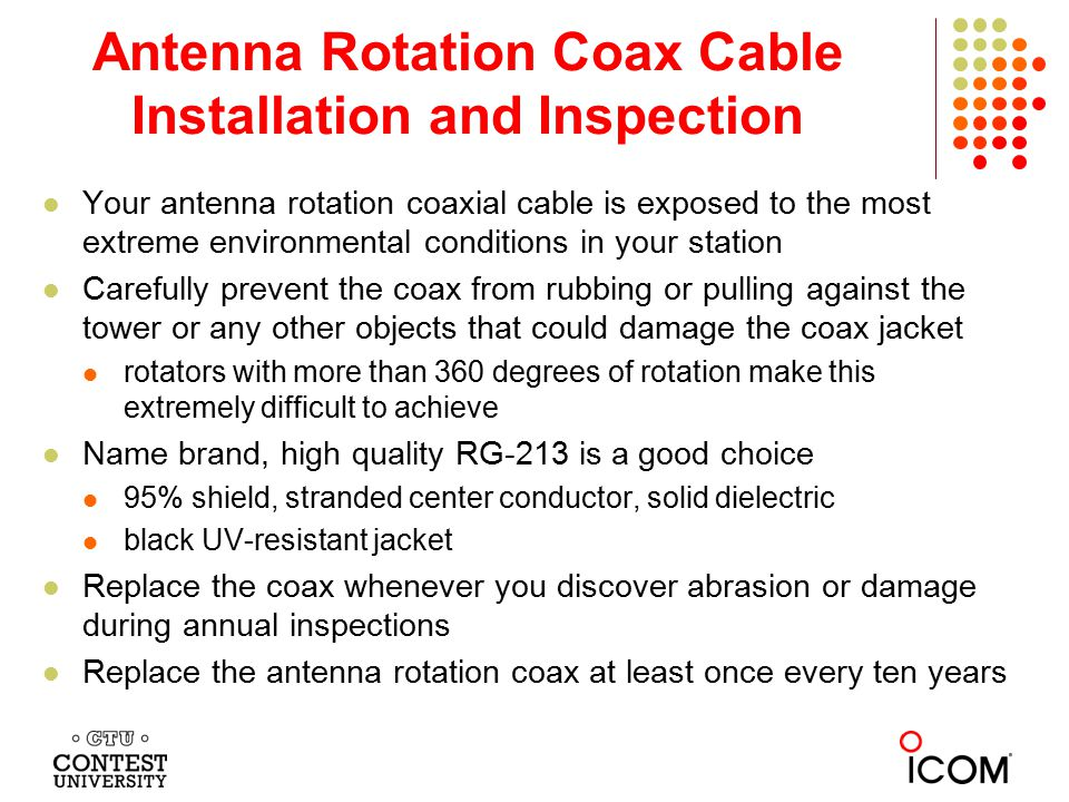 Antenna Rotation Coax Cable Installation and Inspection Your antenna rotation coaxial cable is exposed to the most extreme environmental conditions in