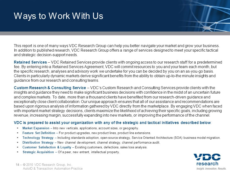Ways to Work With Us This report is one of many ways VDC Research Group can help you better navigate your market and grow your business. In addition t