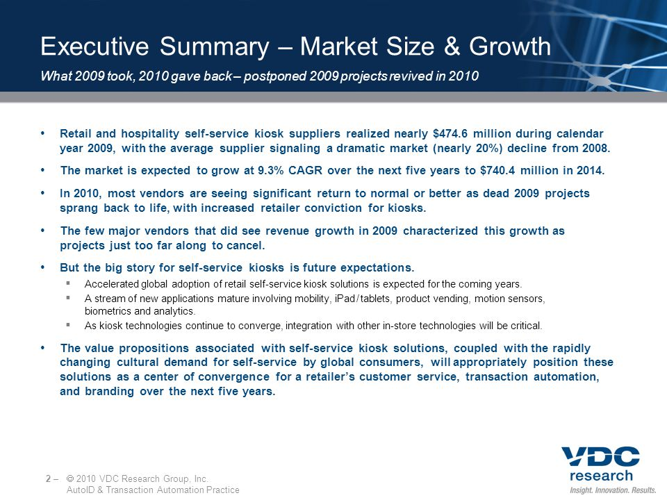 Executive Summary – Market Size & Growth Retail and hospitality self-service kiosk suppliers realized nearly $474.6 million during calendar year 2009,