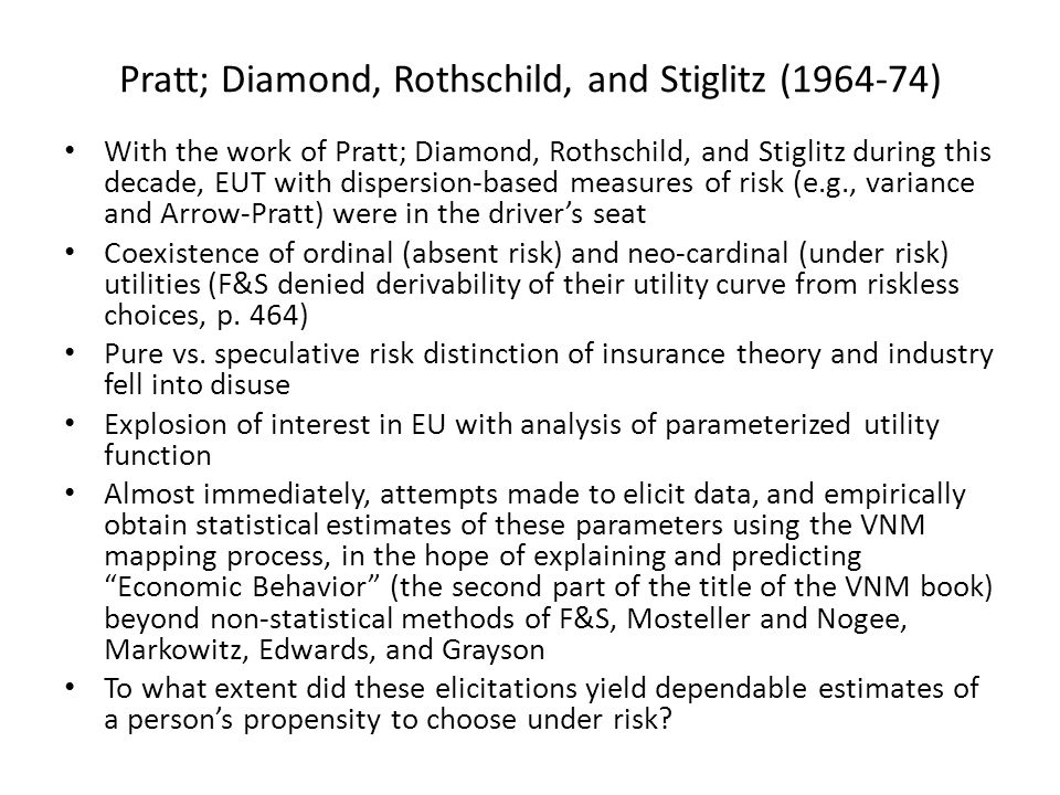 Pratt; Diamond, Rothschild, and Stiglitz (1964-74) With the work of Pratt; Diamond, Rothschild, and Stiglitz during this decade, EUT with dispersion-b