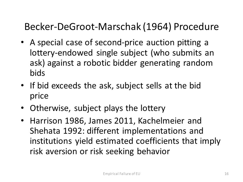 Becker-DeGroot-Marschak (1964) Procedure A special case of second-price auction pitting a lottery-endowed single subject (who submits an ask) against