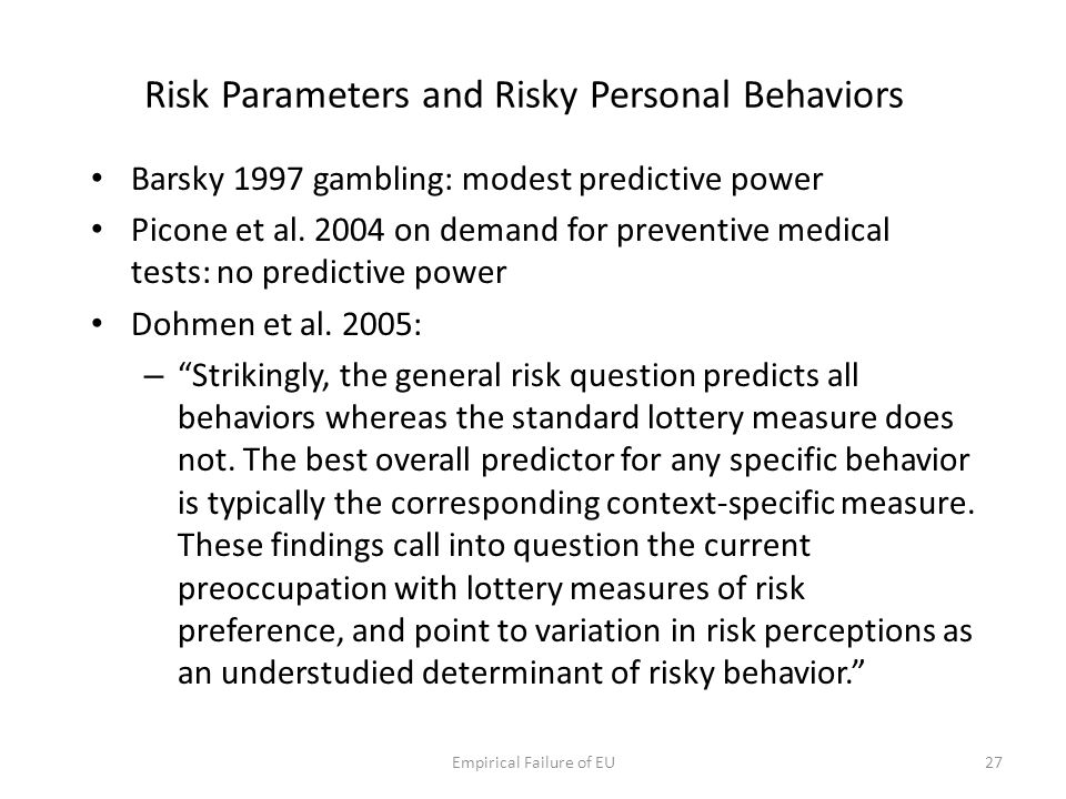 Risk Parameters and Risky Personal Behaviors Barsky 1997 gambling: modest predictive power Picone et al. 2004 on demand for preventive medical tests: