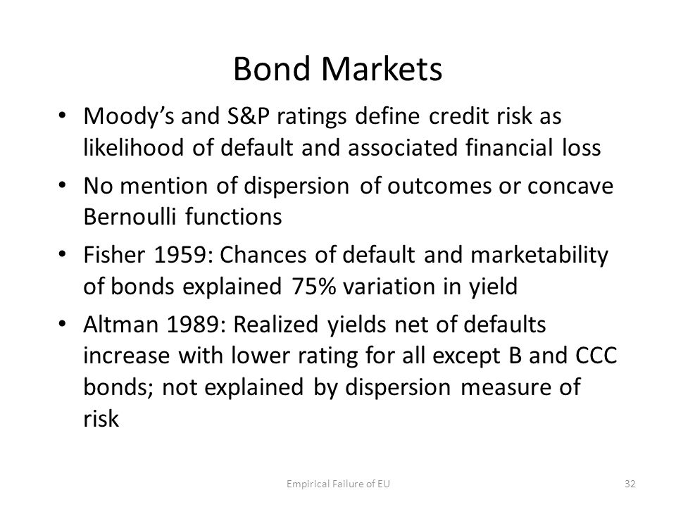 Bond Markets Moody's and S&P ratings define credit risk as likelihood of default and associated financial loss No mention of dispersion of outcomes or